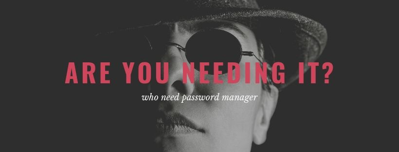 who need password manage